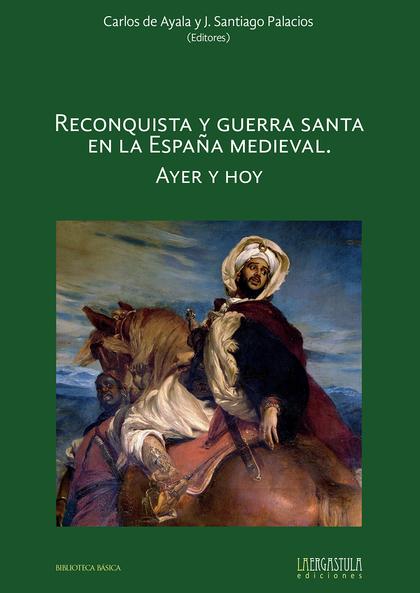 RECONQUISTA Y GUERRA SANTA EN LA ESPAÑA MEDIEVAL. AYER Y HOY.