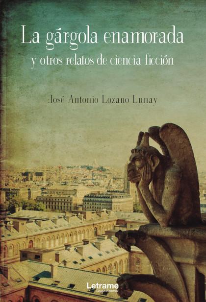 LA GÁRGOLA ENAMORADA Y OTROS RELATOS DE CIENCIA FICCIÓN.
