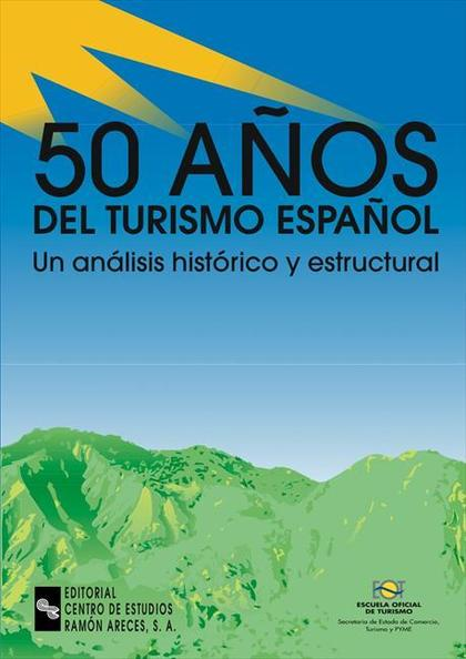 50 AÑOS DEL TURISMO ESPAÑOL : UN ANÁLISIS HISTÓRICO Y ESTRUCTURAL