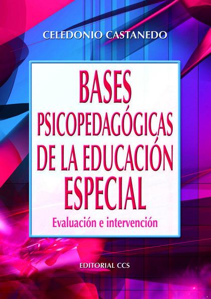 BASES PSICOPEDAGÓGICAS DE LA EDUCACIÓN ESPECIAL : EVALUACIÓN E INTERVENCIÓN