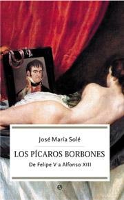 LOS PÍCAROS BORBONES: DE FELIPE V A ALFONSO XIII