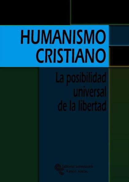 HUMANISMO CRISTIANO : LA POSIBILIDAD UNIVERSAL DE LA LIBERTAD