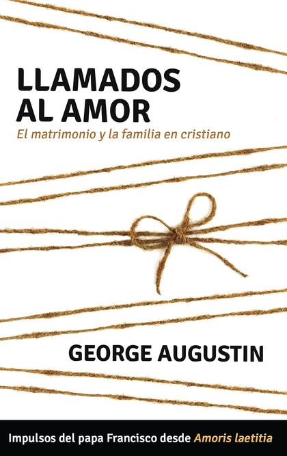 LLAMADOS AL AMOR. EL MATRIMONIO Y LA FAMILIA EN CRISTIANO