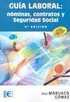 GUÍA LABORAL. NÓMINAS, CONTRATOS Y SEGURIDAD SOCIAL (8ª EDICIÓN).