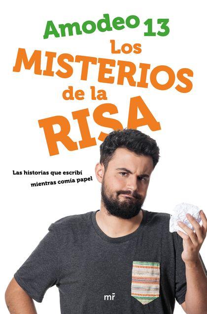 LOS MISTERIOS DE LA RISA. LAS HISTORIAS QUE ESCRIBÍ MIENTRAS COMÍA PAPEL