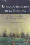 LA RECONSTRUCCIÓN DE LA ESCUADRA : PLANES NAVALES ESPAÑOLES,1898-1920