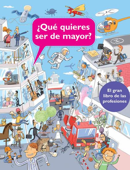 ¿QUÉ QUIERES SER DE MAYOR?. EL GRAN LIBRO DE LAS PROFESIONES