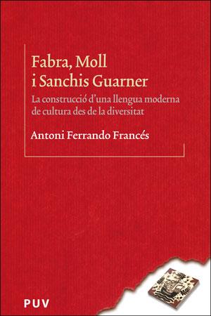 FABRA, MOLL I SANCHIS GUARNER.. LA CONSTRUCCIÓ D´UNA LLENGUA MODERNA DE CULTURA DES DE LA DIVER