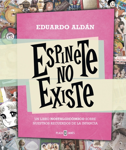 ESPINETE NO EXISTE : UN LIBRO NOSTALGICÓMICO SOBRE NUESTROS RECUERDOS DE LA INFANCIA