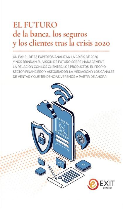 EL FUTURO DE LA BANCA, LOS SEGUROS Y LOS CLIENTES TRAS LA CRISIS 2020. UN PANEL DE 65 EXPERTOS