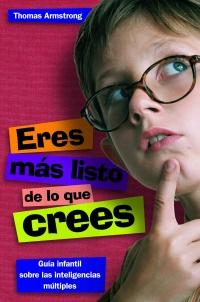 ERES MÁS LISTO DE LO QUE CREES : GUÍA INFANTIL SOBRE LAS INTELIGENCIAS MÚLTIPLES