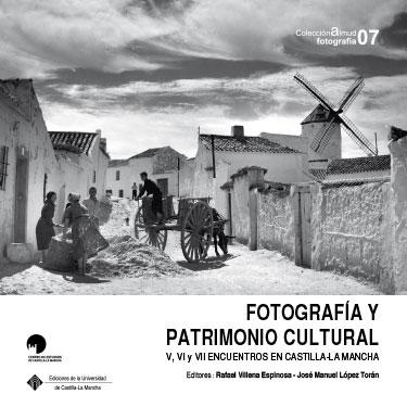 FOTOGRAFÍA Y PATRIMONIO CULTURAL. V, VI Y VVI ENCUENTROS EN CASTILLA-LA MANCHA