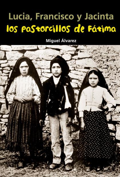 LUCÍA, FRANCISCO Y JACINTA, LOS PASTORCILLOS DE FÁTIMA
