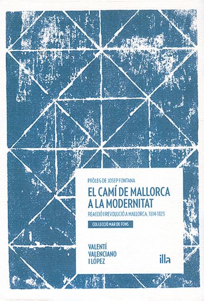 EL CAMÍ DE MALLORCA A LA MODERNITAT. REACCIÓ I REVOLUCIÓ A MALLORCA, 1814-1823