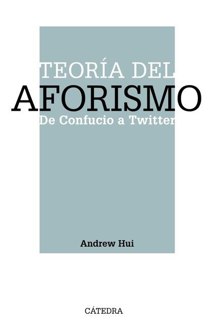 TEORÍA DEL AFORISMO. DE CONFUCIO A TWITTER