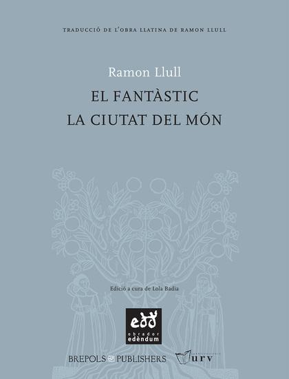 LIBRE DE LA DISPUTA DEL CLERGUE PERE I RAMON EL FANTÀSTIC : LLIBRE DE LA CIUTAT DEL MÓN