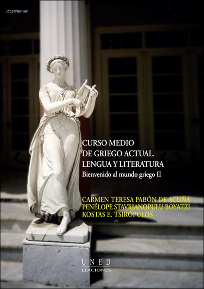 CURSO MEDIO DE GRIEGO ACTUAL LENGUA Y LITERATURA : BIENVENIDO AL MUNDO GRIEGO II