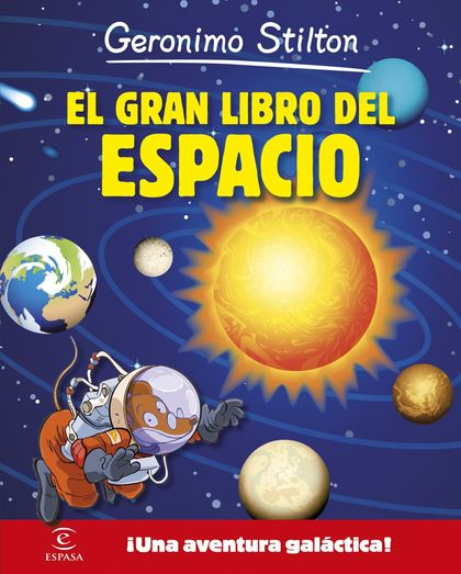 GERONIMO STILTON. EL GRAN LIBRO DEL ESPACIO. ¡UNA AVENTURA GALÁCTICA!
