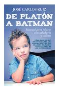 DE PLATÓN A BATMAN: MANUAL PARA EDUCAR CON. SABIDURÍA Y VALORES
