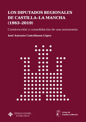 LOS DIPUTADOS REGIONALES DE CASTILLA-LA MANCHA (1983-2019)                      CONSTRUCCIÓN Y