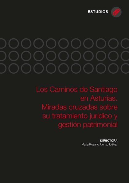LOS CAMINOS DE SANTIAGO EN ASTURIAS. MIRADAS CRUZADAS SOBRE SU TRATAMIENTO JURÍD