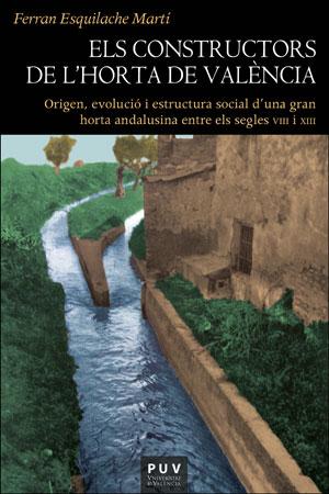 ELS CONSTRUCTORS DE L´HORTA DE VALÈNCIA. ORIGEN, EVOLUCIÓ I ESTRUCTURA SOCIAL D´UNA GRAN HORTA