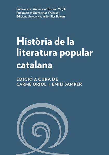 HISTÒRIA DE LA LITERATURA POPULAR CATALANA                                      EDICIÓ A CURA D