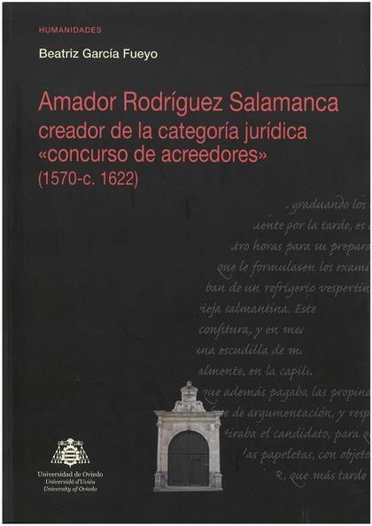 AMADOR RODRÍGUEZ SALAMANCA CREADOR DE LA CATEGORÍA JURÍDICA ´CONCURSO DE ACREEDO