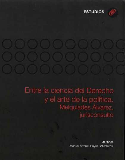 ENTRE LA CIENCIA DEL DERECHO Y EL ARTE DE LA POLÍTICA                           MELQUIADES ÁLVA