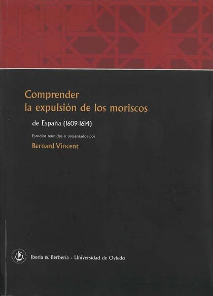 COMPRENDER LA EXPULSIÓN DE LOS MORISCOS DE ESPAÑA (1609-1614)