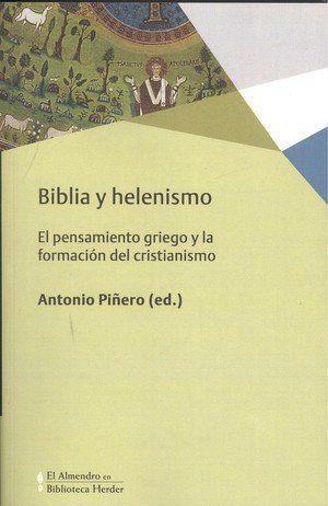 BIBLIA Y HELENISMO. EL PENSAMIENTO GRIEGO Y LA FORMACIÓN DEL CRISTIANISMO