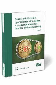 CASOS PRÁCTICOS DE OPERACIONES VINCULADAS A LA EMPRESA FAMILIAR (PRECIOS DE TRAN.