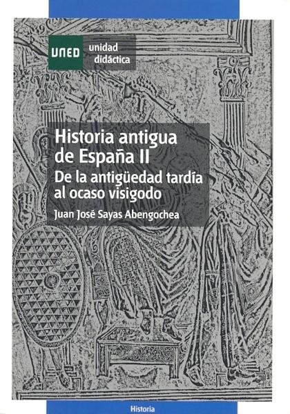 HISTORIA ANTIGUA DE ESPAÑA II. DE LA ANTIGÜEDAD TARDÍA AL OCASO VISIGODO.