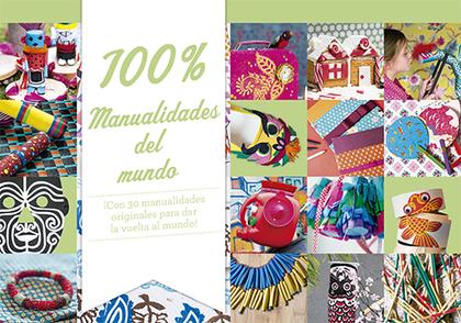 100% MANUALIDADES DEL MUNDO : ¡CON 30 MANUALIDADES ORIGINALES PARA DAR LA VUELTA AL MUNDO!