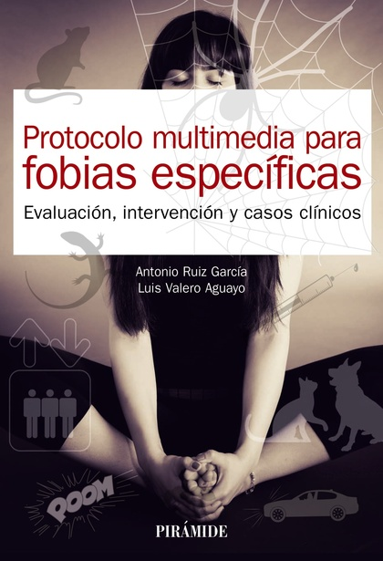 PROTOCOLO MULTIMEDIA PARA FOBIAS ESPECÍFICAS. EVALUACIÓN, INTERVENCIÓN Y CASOS CLÍNICOS