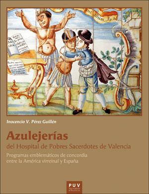 AZULEJERÍAS DEL HOSPITAL DE POBRES SACERDOTES DE VALENCIA. PROGRAMAS EMBLEMÁTICOS DE CONCORDIA