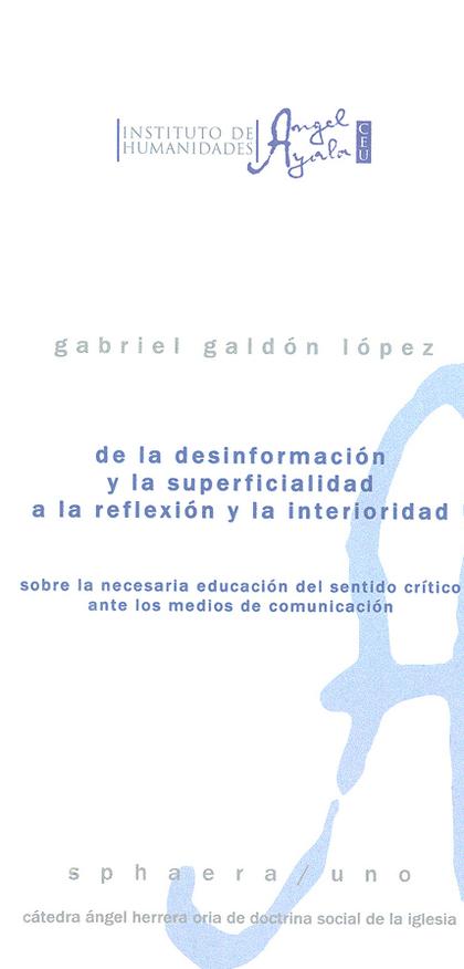 DE LA DESINFORMACIÓN Y LA SUPERFICIALIDAD A LA REFLEXIÓN Y LA ANTERIORIDAD : SOBRE LA NECESARIA