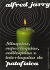 SILOQUIOS, SUPERLOQUIOS, SOLILOQUIOS E INTERLOQUIOS DE PATAFÍSICA
