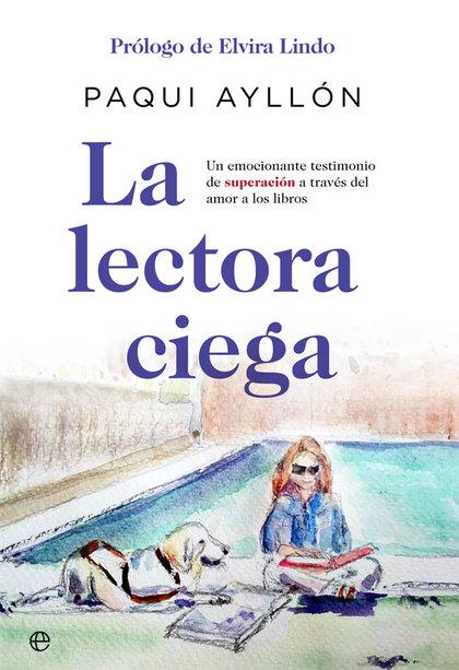 LA LECTORA CIEGA. UN EMOCIONANTE TESTIMONIO DE SUPERACIÓN A TRAVÉS DEL AMOR A LOS LIBROS