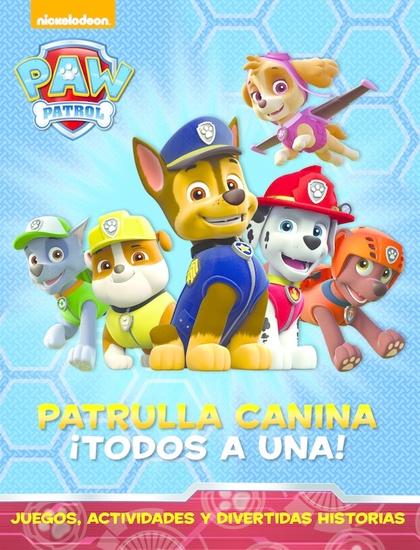 PATRULLA CANINA: ¡TODOS A UNA! (PAW PATROL).