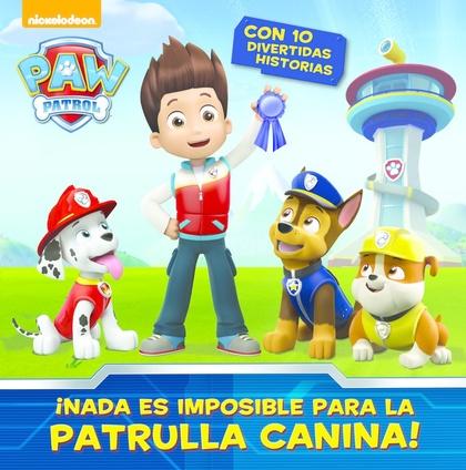 ¡NADA ES IMPOSIBLE PARA LA PATRULLA CANINA! (PAW PATROL).