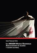 LA AMAEM MARÍAS GUERRERAS ASOCIACIONISMO DE MUJERES Y ACCIÓN CULTURAL..