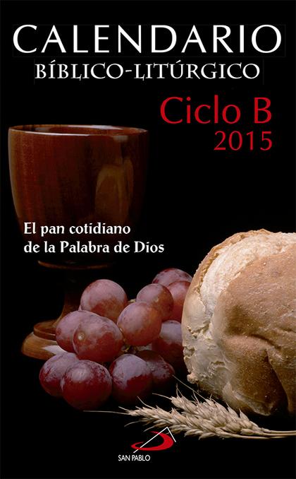 CALENDARIO BÍBLICO-LITÚRGICO 2015 - CICLO B. EL PAN COTIDIANO DE LA PALABRA DE DIOS