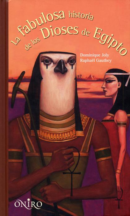 LA FABULOSA HISTORIA DE LOS DIOSES DE EGIPTO.