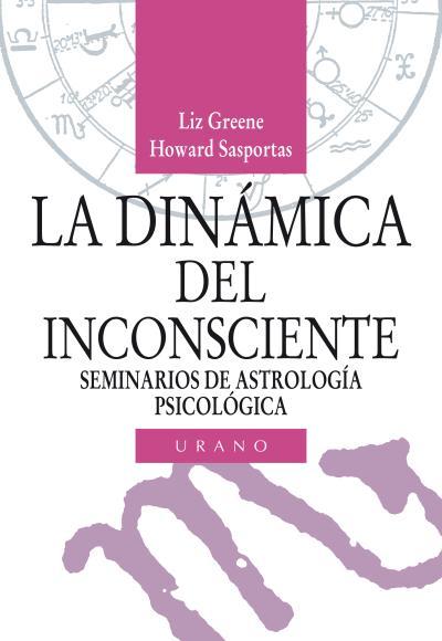 LA DINÁMICA DEL INCONSCIENTE : SEMINARIOS DE ASTROLOGIA PSICOLÓGICA