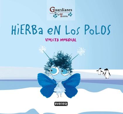 HIERBA EN LOS POLOS. (GUARDIANES DE LA TIERRA).