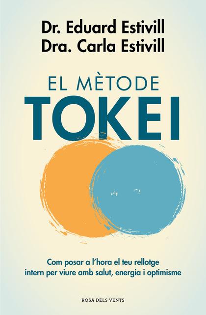 EL MÈTODE TOKEI. COM POSAR A L#HORA EL TEU RELLOTGE INTERN PER VIURE AMB SALUT, ENERGIA I OPTIM