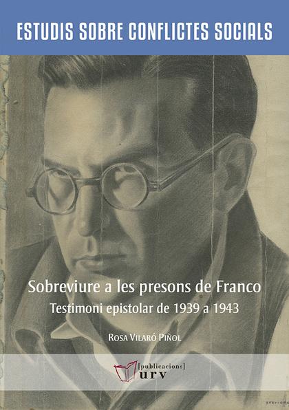 SOBREVIURE A LES PRESONS DE FRANCO. TESTIMONI EPISTOLAR DEL 1939 AL 1943