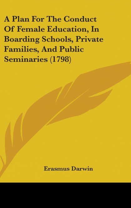 A PLAN FOR THE CONDUCT OF FEMALE EDUCATION, IN BOARDING SCHOOLS, PRIVATE FAMILIE