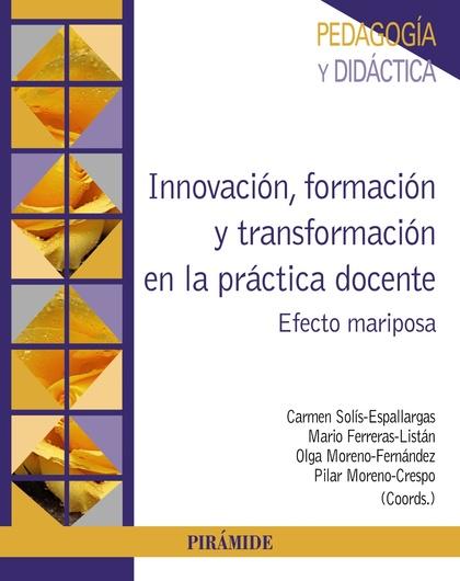 INNOVACIÓN, FORMACIÓN Y TRANSFORMACIÓN EN LA PRÁCTICA DOCENTE. EFECTO MARIPOSA